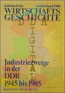 Jahrbuch für Wirtschaftsgeschichte, Industriezweige in der DDR 1945 bis 1985